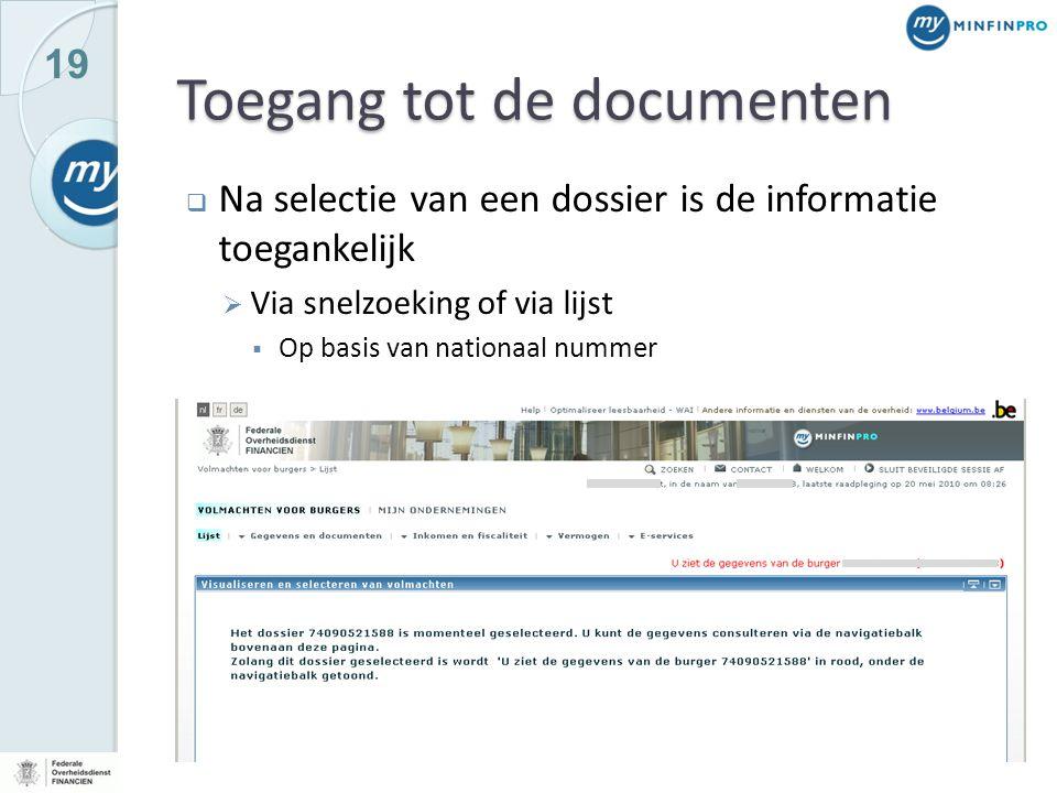 19 Toegang tot de documenten  Na selectie van een dossier is de informatie toegankelijk  Via snelzoeking of via lijst  Op basis van nationaal nummer
