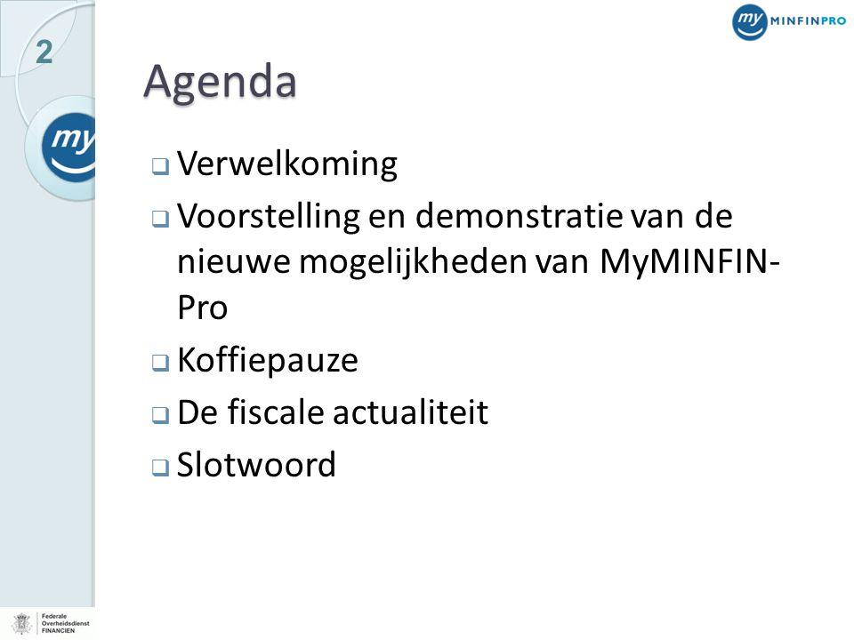 2 Agenda  Verwelkoming  Voorstelling en demonstratie van de nieuwe mogelijkheden van MyMINFIN- Pro  Koffiepauze  De fiscale actualiteit  Slotwoor