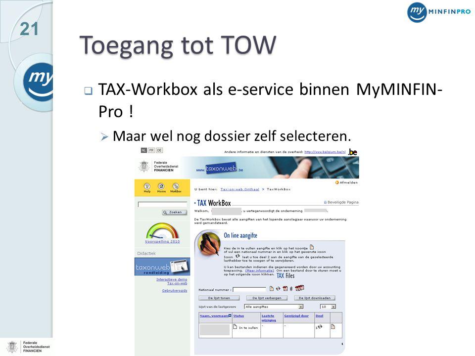 21 Toegang tot TOW  TAX-Workbox als e-service binnen MyMINFIN- Pro !  Maar wel nog dossier zelf selecteren.