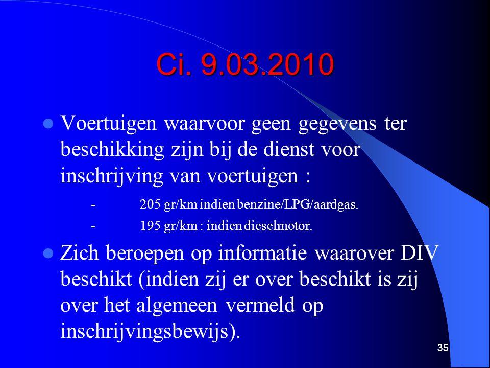 Ci. 9.03.2010  Voertuigen waarvoor geen gegevens ter beschikking zijn bij de dienst voor inschrijving van voertuigen : -205 gr/km indien benzine/LPG/