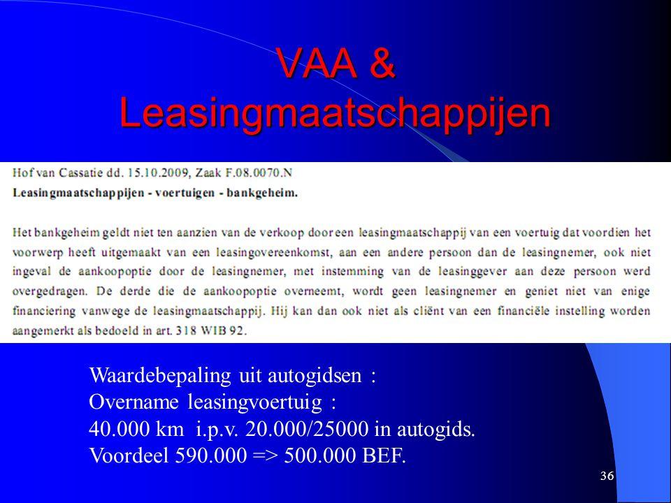 VAA & Leasingmaatschappijen 36 Waardebepaling uit autogidsen : Overname leasingvoertuig : 40.000 km i.p.v. 20.000/25000 in autogids. Voordeel 590.000