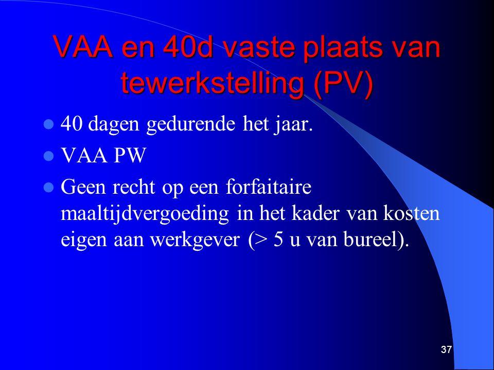 VAA en 40d vaste plaats van tewerkstelling (PV)  40 dagen gedurende het jaar.