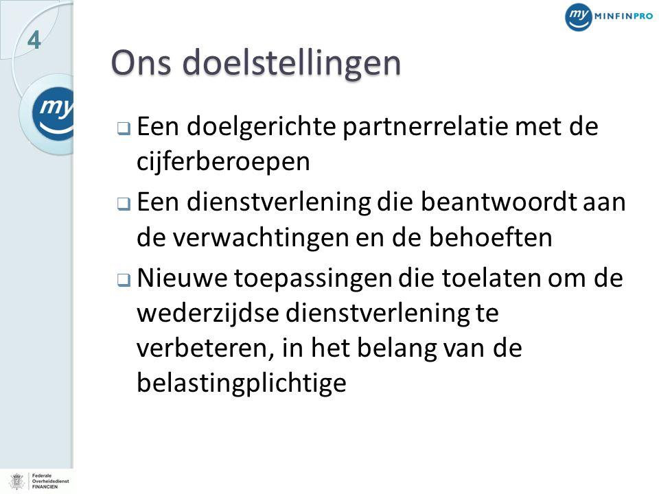 4 Ons doelstellingen  Een doelgerichte partnerrelatie met de cijferberoepen  Een dienstverlening die beantwoordt aan de verwachtingen en de behoeften  Nieuwe toepassingen die toelaten om de wederzijdse dienstverlening te verbeteren, in het belang van de belastingplichtige