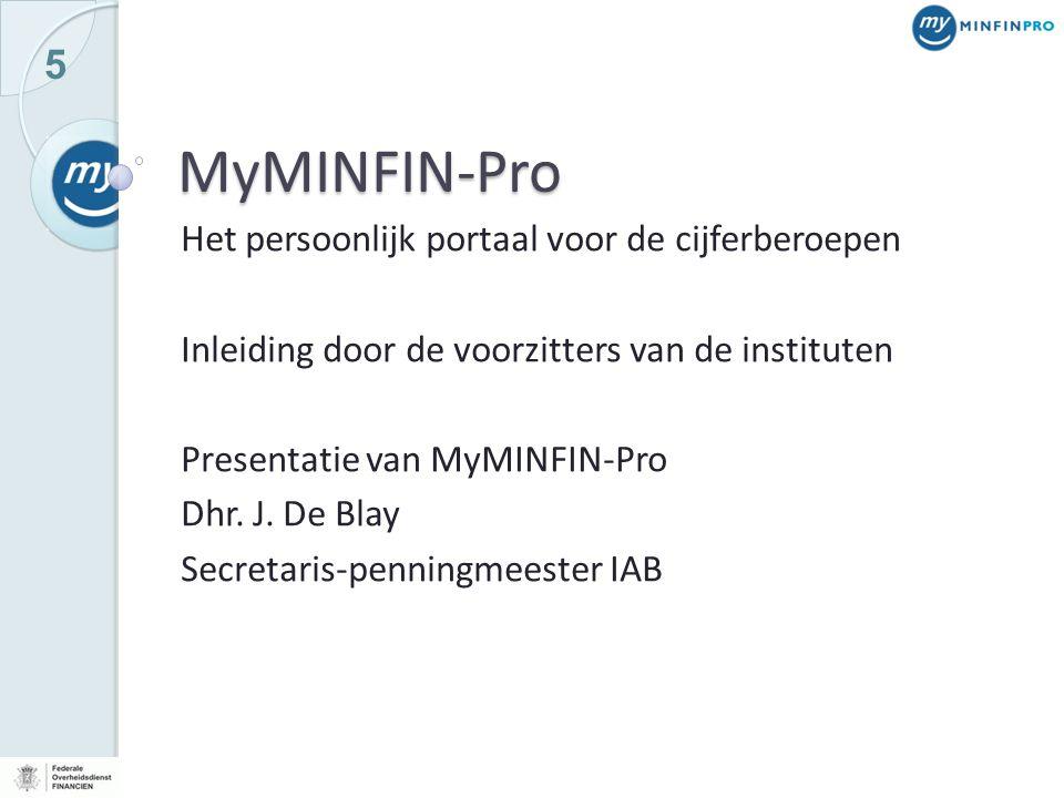 5 MyMINFIN-Pro Het persoonlijk portaal voor de cijferberoepen Inleiding door de voorzitters van de instituten Presentatie van MyMINFIN-Pro Dhr. J. De