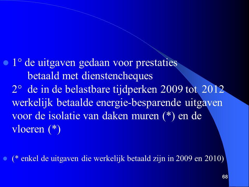 1° de uitgaven gedaan voor prestaties betaald met dienstencheques 2° de in de belastbare tijdperken 2009 tot 2012 werkelijk betaalde energie-bespare
