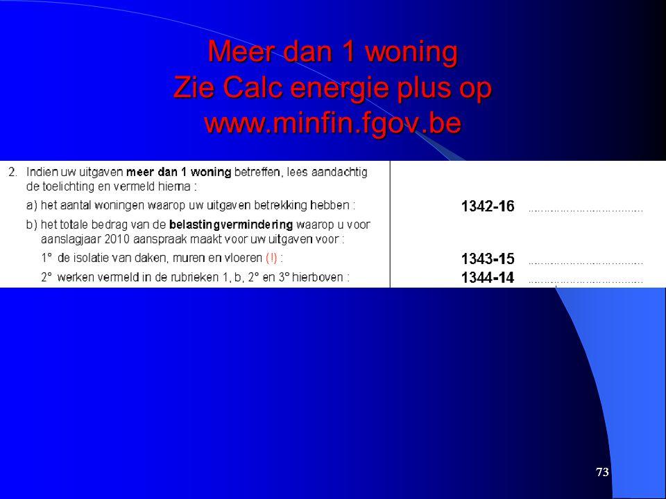 73 Meer dan 1 woning Zie Calc energie plus op www.minfin.fgov.be 73