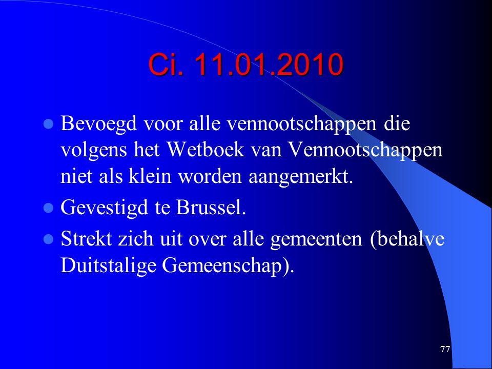 77 Ci. 11.01.2010  Bevoegd voor alle vennootschappen die volgens het Wetboek van Vennootschappen niet als klein worden aangemerkt.  Gevestigd te Bru