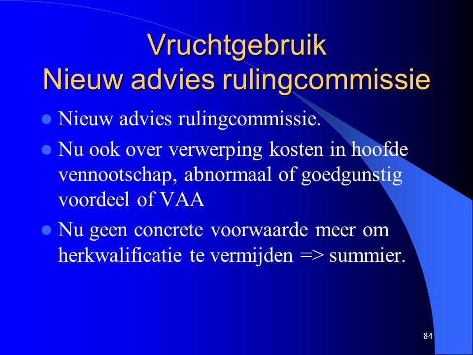 84 Vruchtgebruik Nieuw advies rulingcommissie  Nieuw advies rulingcommissie.  Nu ook over verwerping kosten in hoofde vennootschap, abnormaal of goe