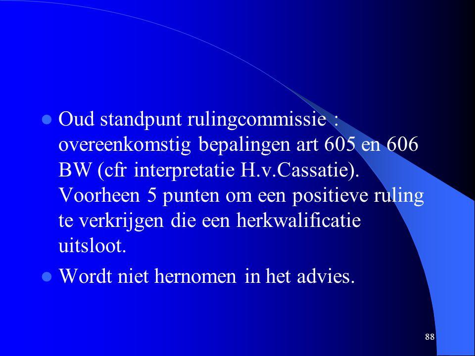 88  Oud standpunt rulingcommissie : overeenkomstig bepalingen art 605 en 606 BW (cfr interpretatie H.v.Cassatie). Voorheen 5 punten om een positieve