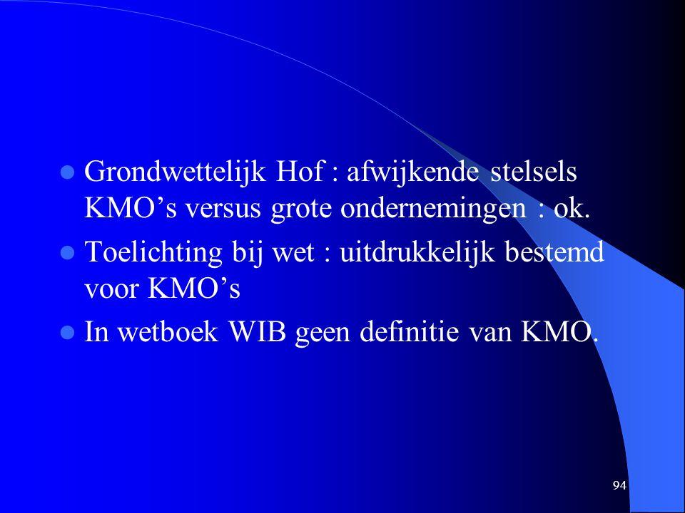 94  Grondwettelijk Hof : afwijkende stelsels KMO's versus grote ondernemingen : ok.