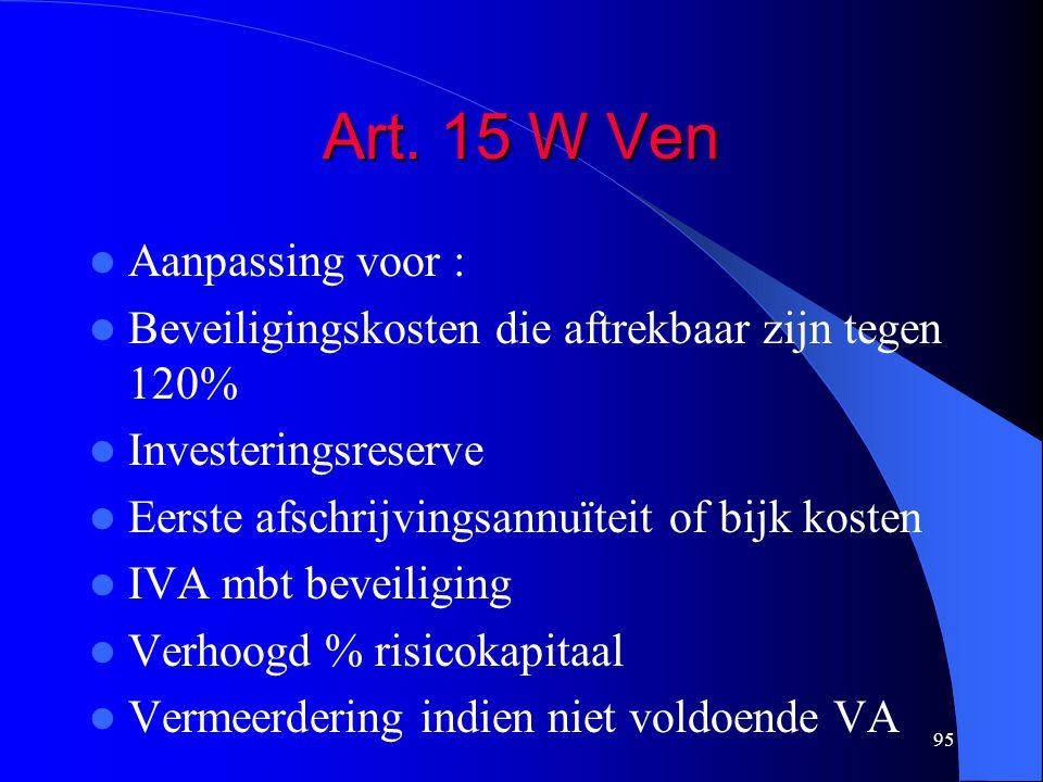 95 Art. 15 W Ven  Aanpassing voor :  Beveiligingskosten die aftrekbaar zijn tegen 120%  Investeringsreserve  Eerste afschrijvingsannuïteit of bijk