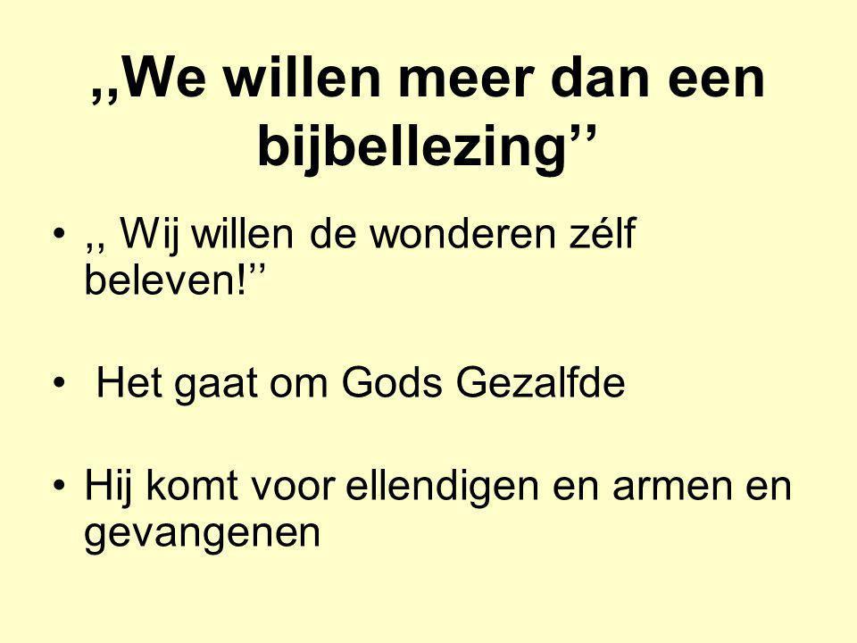 ,,We willen meer dan een bijbellezing'' •,, Wij willen de wonderen zélf beleven!'' • Het gaat om Gods Gezalfde •Hij komt voor ellendigen en armen en g