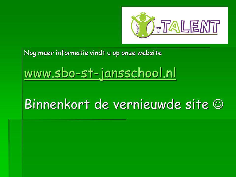 Nog meer informatie vindt u op onze website www.sbo-st-jansschool.nl Binnenkort de vernieuwde site 