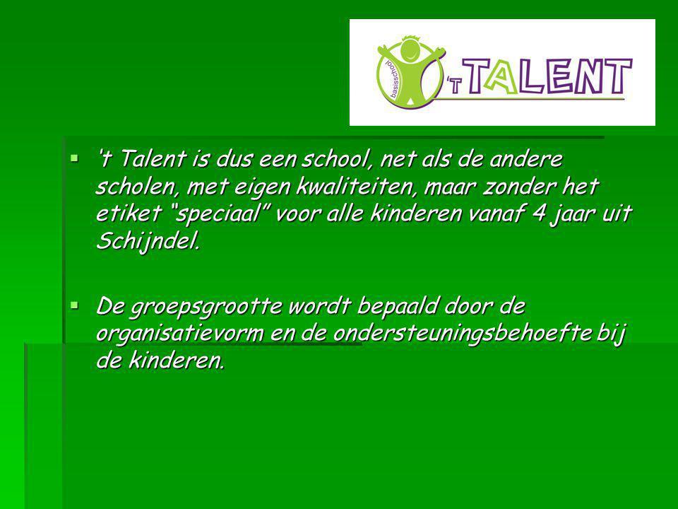  't Talent is dus een school, net als de andere scholen, met eigen kwaliteiten, maar zonder het etiket speciaal voor alle kinderen vanaf 4 jaar uit Schijndel.