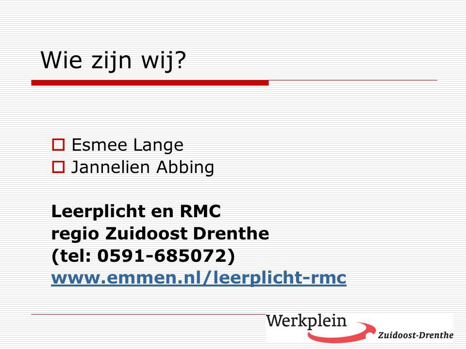  Esmee Lange  Jannelien Abbing Leerplicht en RMC regio Zuidoost Drenthe (tel: 0591-685072) www.emmen.nl/leerplicht-rmc Wie zijn wij?