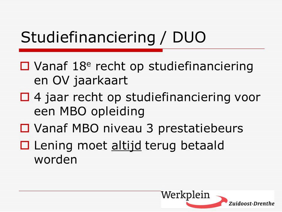 Studiefinanciering / DUO  Vanaf 18 e recht op studiefinanciering en OV jaarkaart  4 jaar recht op studiefinanciering voor een MBO opleiding  Vanaf MBO niveau 3 prestatiebeurs  Lening moet altijd terug betaald worden