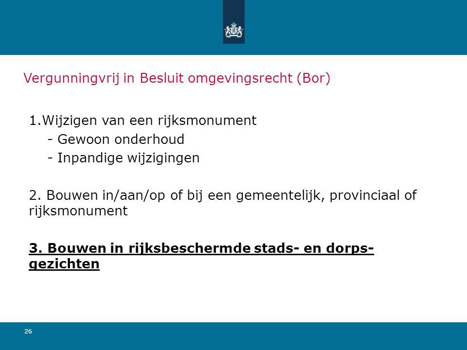 26 Vergunningvrij in Besluit omgevingsrecht (Bor) 1.Wijzigen van een rijksmonument - Gewoon onderhoud - Inpandige wijzigingen 2.