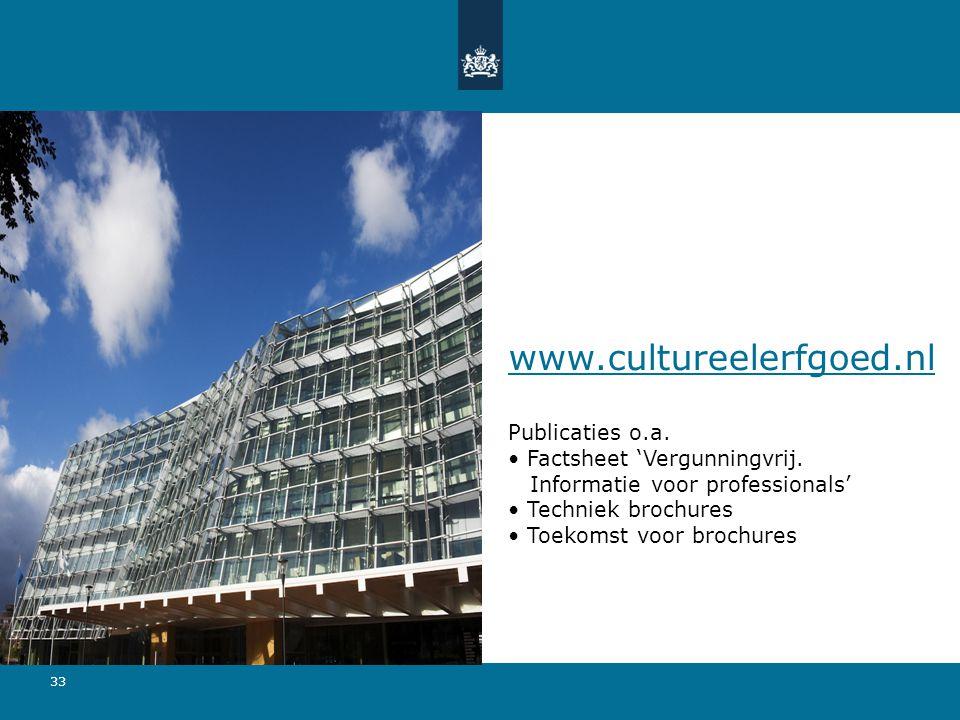 33 www.cultureelerfgoed.nl Publicaties o.a. • Factsheet 'Vergunningvrij.