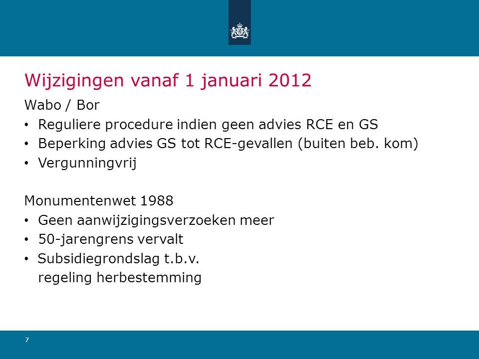 7 Wijzigingen vanaf 1 januari 2012 Wabo / Bor • Reguliere procedure indien geen advies RCE en GS • Beperking advies GS tot RCE-gevallen (buiten beb.