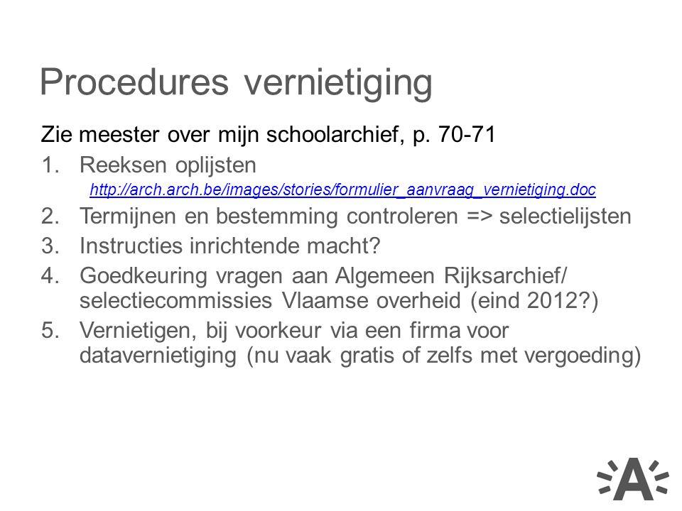 Zie meester over mijn schoolarchief, p. 70-71 1.Reeksen oplijsten http://arch.arch.be/images/stories/formulier_aanvraag_vernietiging.doc 2.Termijnen e