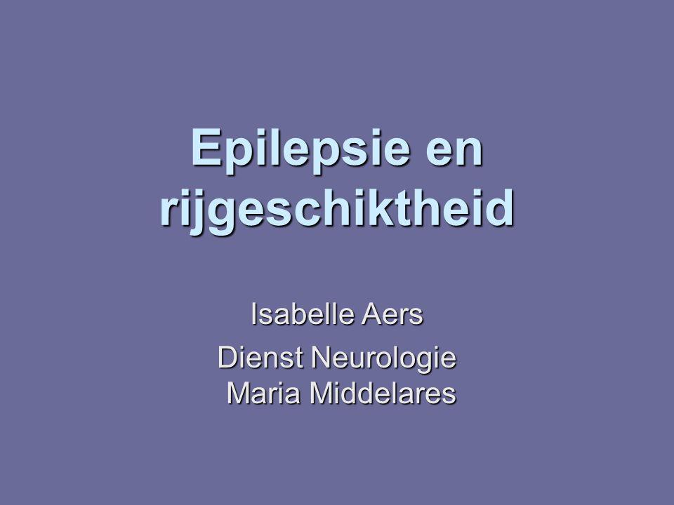 Epilepsie en rijgeschiktheid Isabelle Aers Dienst Neurologie Maria Middelares