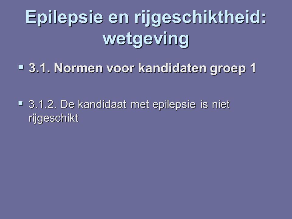Epilepsie en rijgeschiktheid: wetgeving  3.1. Normen voor kandidaten groep 1  3.1.2. De kandidaat met epilepsie is niet rijgeschikt