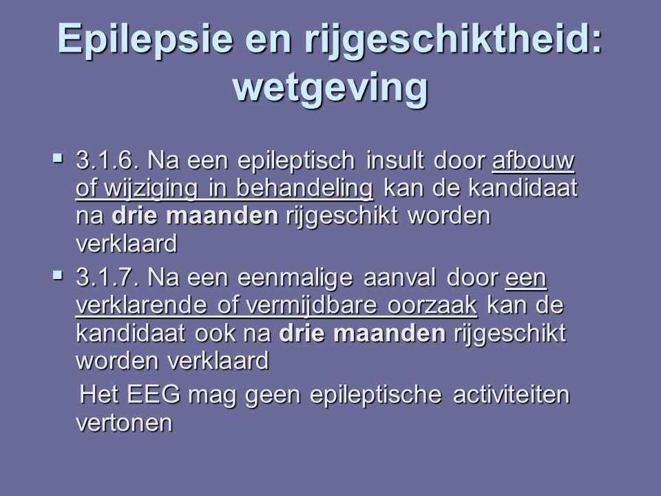 Epilepsie en rijgeschiktheid: wetgeving  3.1.6. Na een epileptisch insult door afbouw of wijziging in behandeling kan de kandidaat na drie maanden ri
