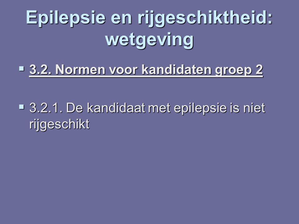Epilepsie en rijgeschiktheid: wetgeving  3.2. Normen voor kandidaten groep 2  3.2.1. De kandidaat met epilepsie is niet rijgeschikt