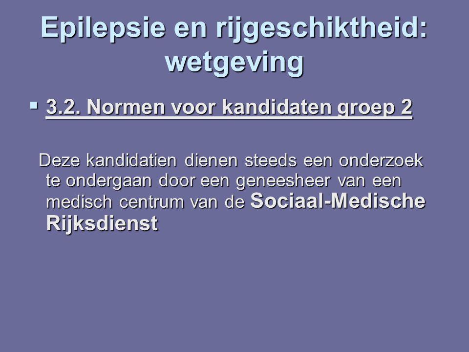 Epilepsie en rijgeschiktheid: wetgeving  3.2. Normen voor kandidaten groep 2 Deze kandidatien dienen steeds een onderzoek te ondergaan door een genee