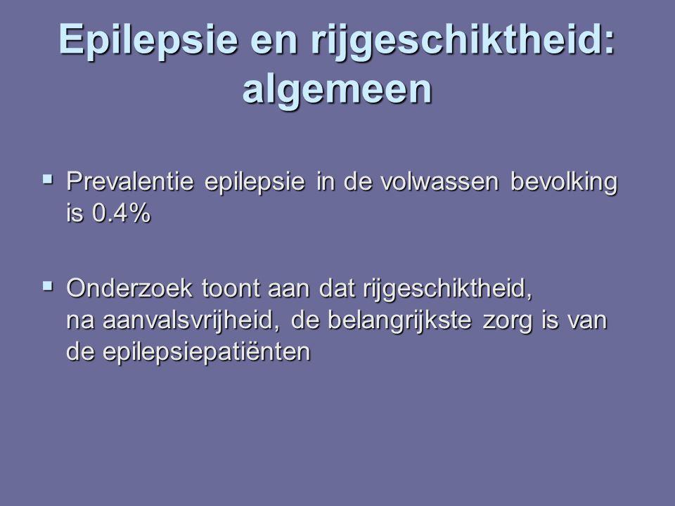 Epilepsie en rijgeschiktheid: algemeen  Prevalentie epilepsie in de volwassen bevolking is 0.4%  Onderzoek toont aan dat rijgeschiktheid, na aanvals