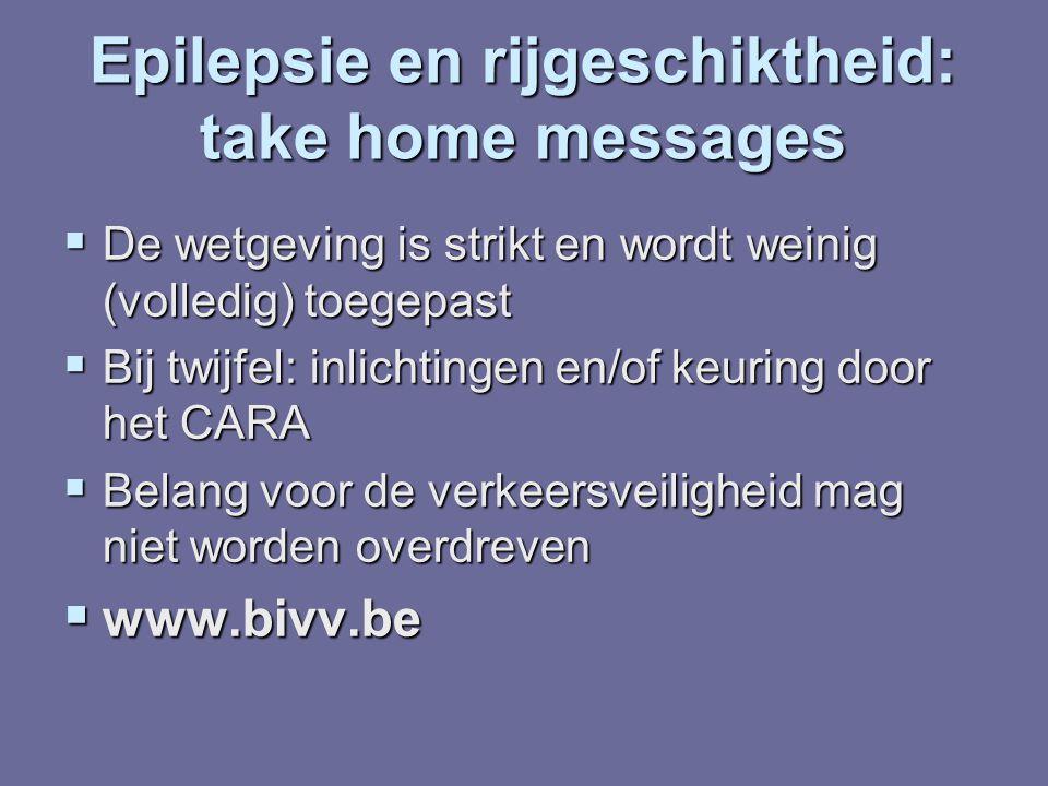 Epilepsie en rijgeschiktheid: take home messages  De wetgeving is strikt en wordt weinig (volledig) toegepast  Bij twijfel: inlichtingen en/of keuri