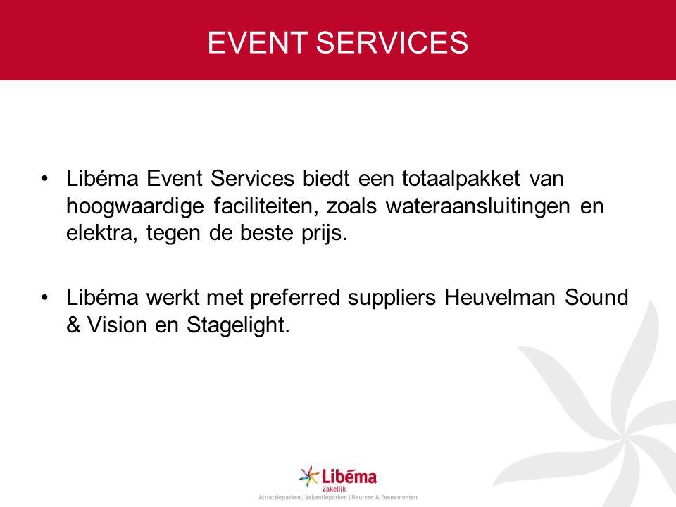 EVENT SERVICES •Libéma Event Services biedt een totaalpakket van hoogwaardige faciliteiten, zoals wateraansluitingen en elektra, tegen de beste prijs.