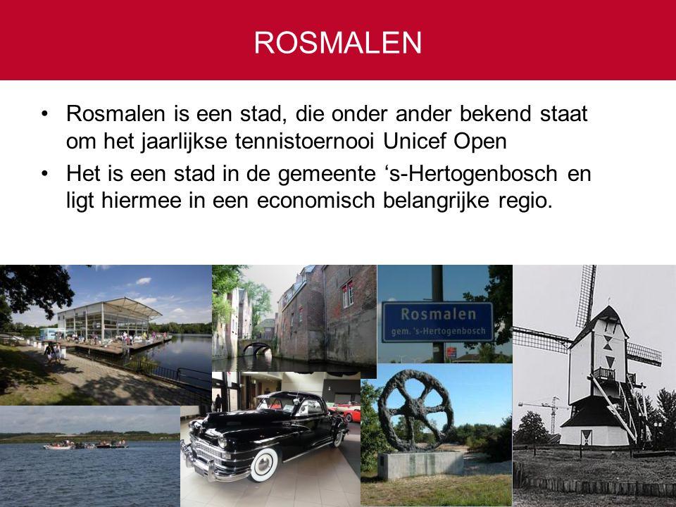 ROSMALEN •Rosmalen is een stad, die onder ander bekend staat om het jaarlijkse tennistoernooi Unicef Open •Het is een stad in de gemeente 's-Hertogenb