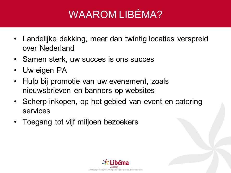 WAAROM LIBÉMA? •Landelijke dekking, meer dan twintig locaties verspreid over Nederland •Samen sterk, uw succes is ons succes •Uw eigen PA •Hulp bij pr