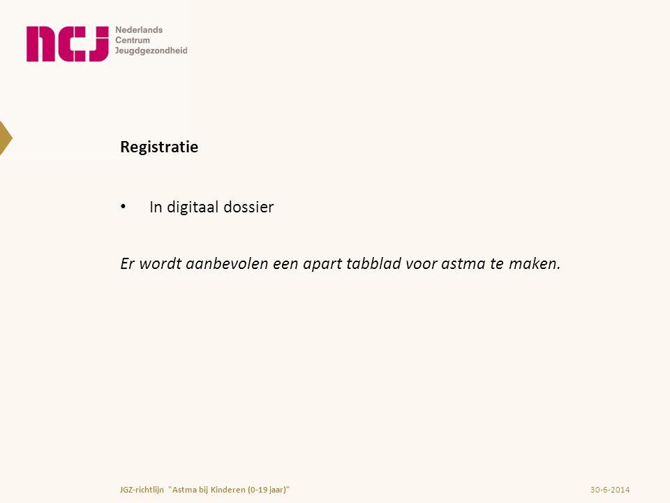 Registratie • In digitaal dossier Er wordt aanbevolen een apart tabblad voor astma te maken. 30-6-2014JGZ-richtlijn
