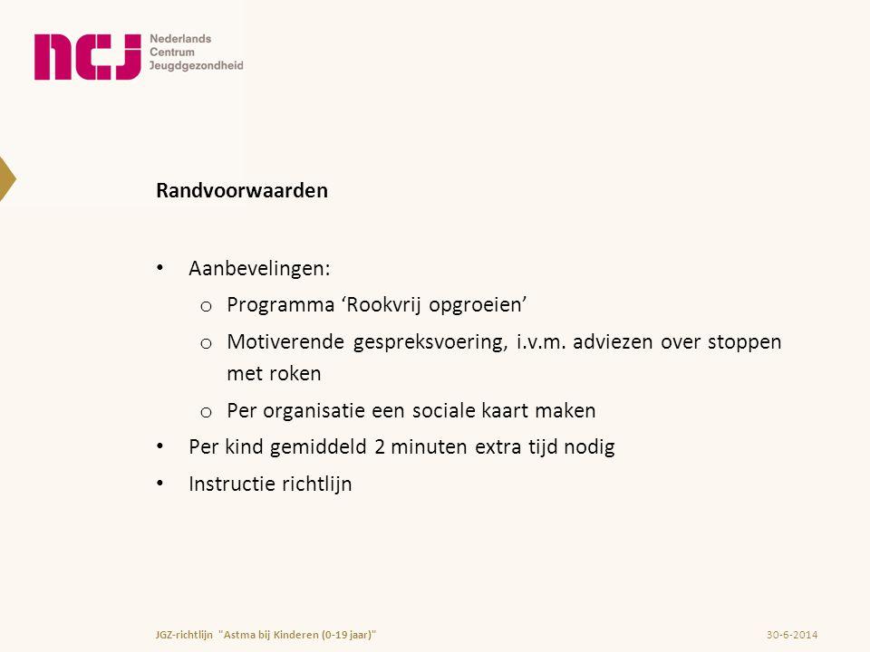 Randvoorwaarden • Aanbevelingen: o Programma 'Rookvrij opgroeien' o Motiverende gespreksvoering, i.v.m. adviezen over stoppen met roken o Per organisa
