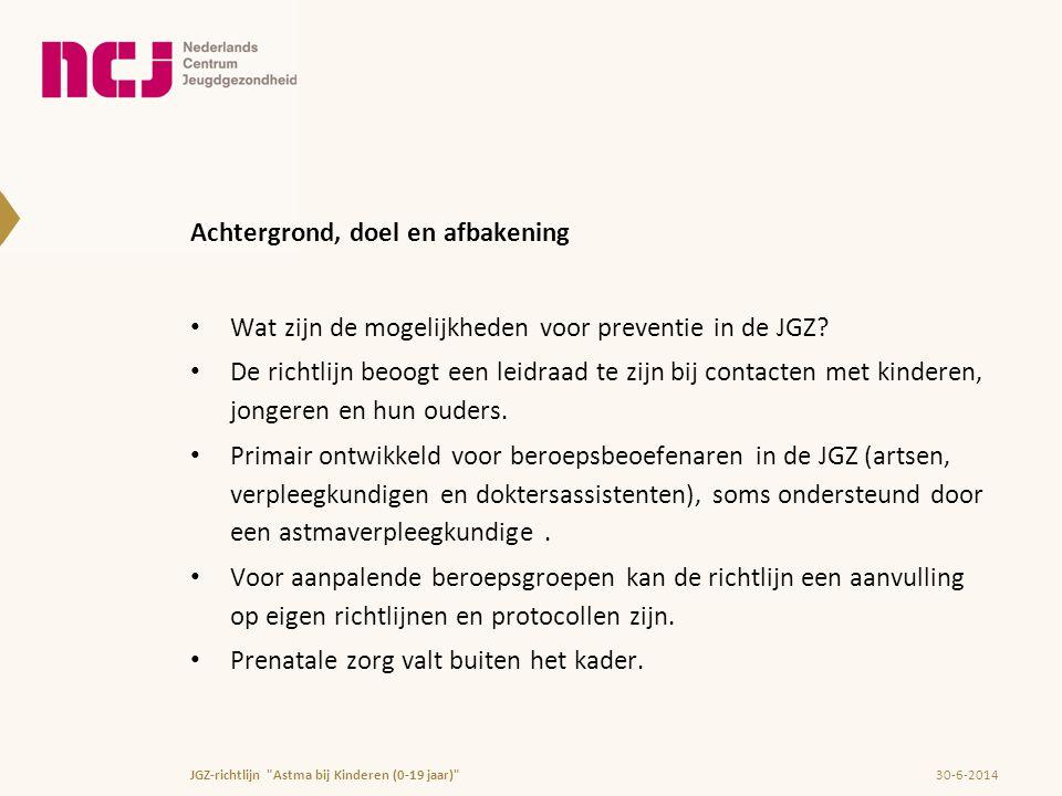 Achtergrond, doel en afbakening • Wat zijn de mogelijkheden voor preventie in de JGZ? • De richtlijn beoogt een leidraad te zijn bij contacten met kin