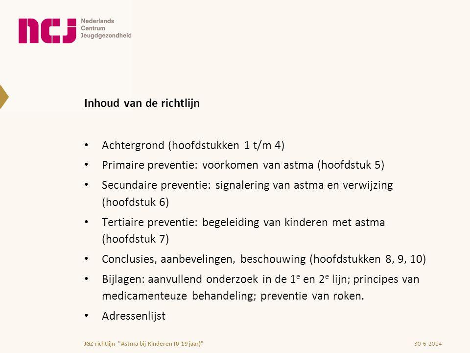 Inhoud van de richtlijn • Achtergrond (hoofdstukken 1 t/m 4) • Primaire preventie: voorkomen van astma (hoofdstuk 5) • Secundaire preventie: signaleri