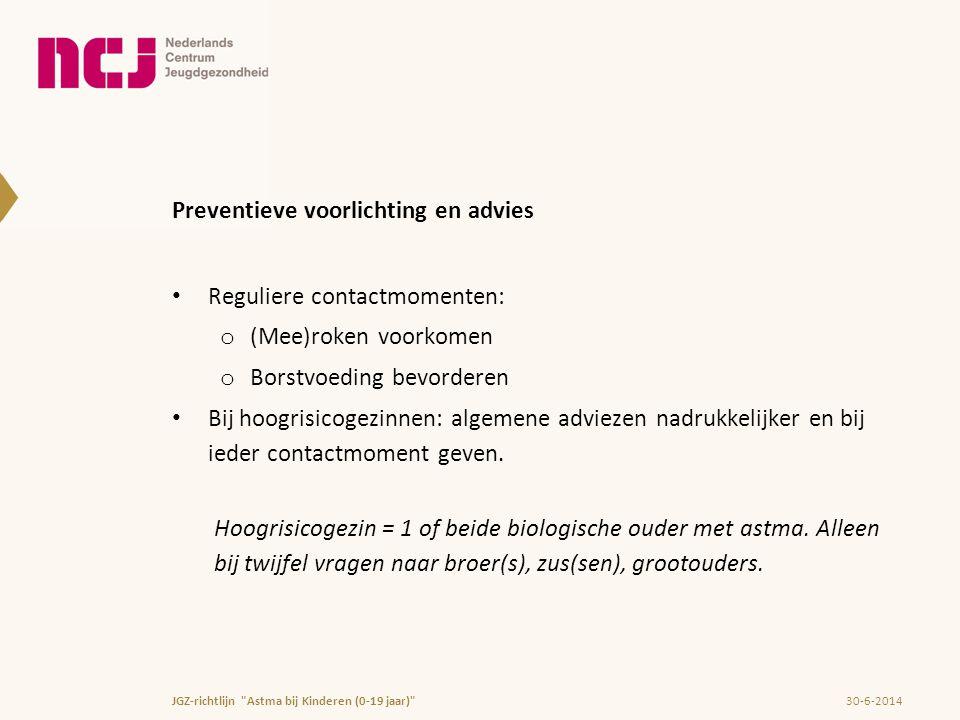 Preventieve voorlichting en advies • Reguliere contactmomenten: o (Mee)roken voorkomen o Borstvoeding bevorderen • Bij hoogrisicogezinnen: algemene ad