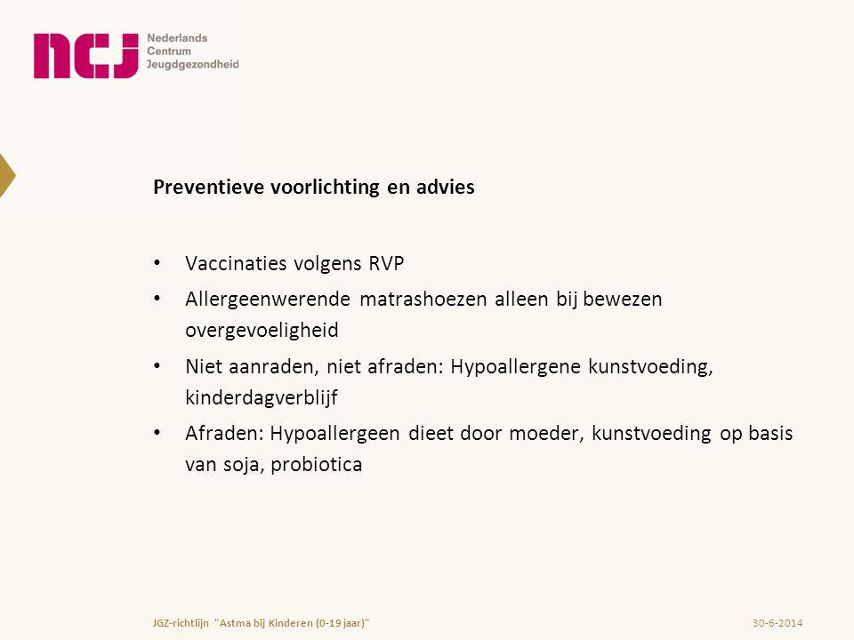 Preventieve voorlichting en advies • Vaccinaties volgens RVP • Allergeenwerende matrashoezen alleen bij bewezen overgevoeligheid • Niet aanraden, niet