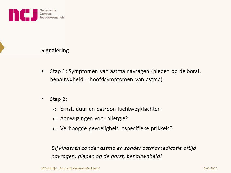 Signalering • Stap 1: Symptomen van astma navragen (piepen op de borst, benauwdheid = hoofdsymptomen van astma) • Stap 2: o Ernst, duur en patroon luc