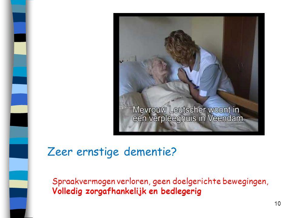 Zeer ernstige dementie? 10 Spraakvermogen verloren, geen doelgerichte bewegingen, Volledig zorgafhankelijk en bedlegerig