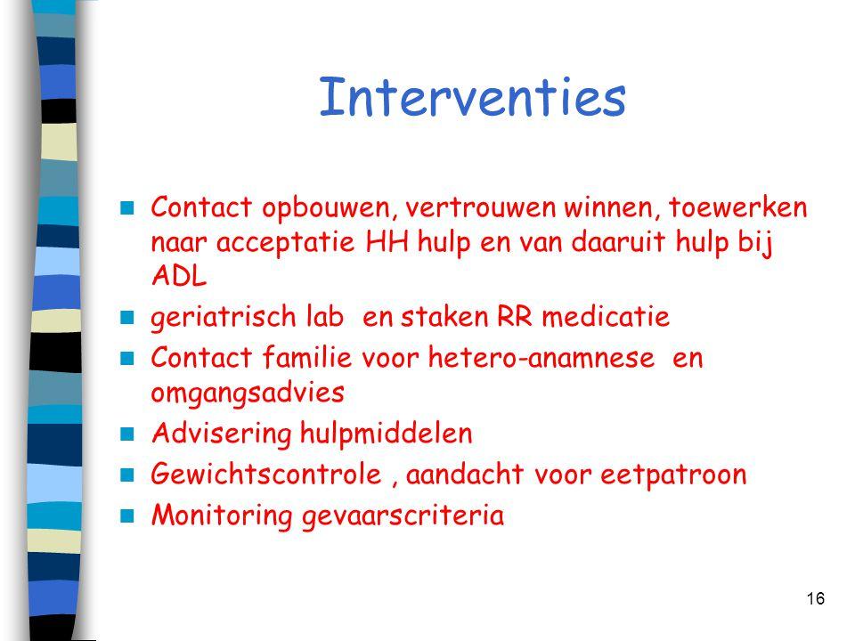 Interventies  Contact opbouwen, vertrouwen winnen, toewerken naar acceptatie HH hulp en van daaruit hulp bij ADL  geriatrisch lab en staken RR medic