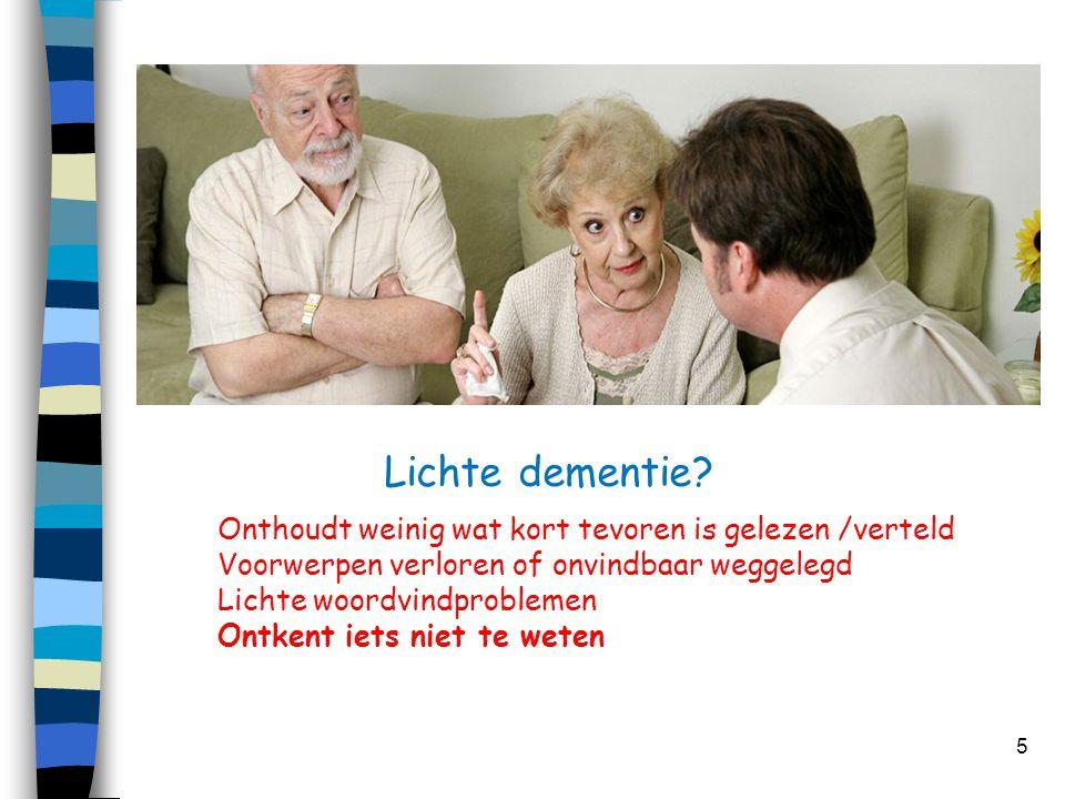 Lichte dementie? 5 Onthoudt weinig wat kort tevoren is gelezen /verteld Voorwerpen verloren of onvindbaar weggelegd Lichte woordvindproblemen Ontkent
