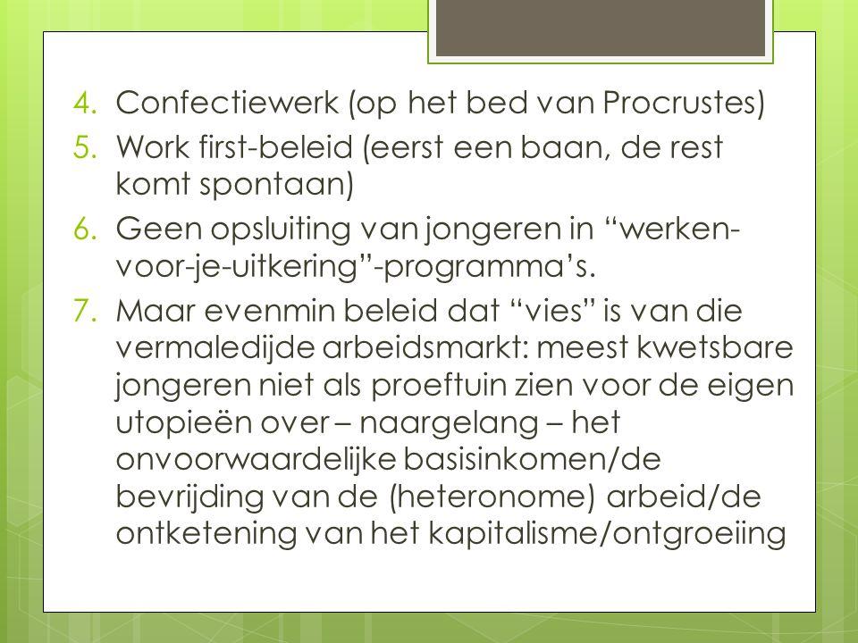 4.Confectiewerk (op het bed van Procrustes) 5.Work first-beleid (eerst een baan, de rest komt spontaan) 6.Geen opsluiting van jongeren in werken- voor-je-uitkering -programma's.