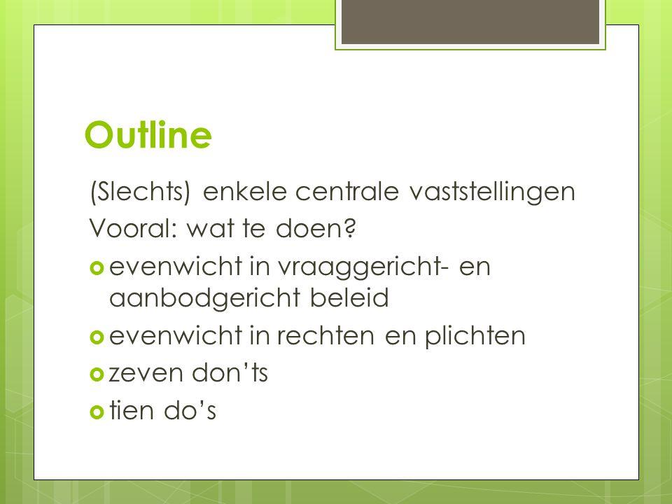 Outline (Slechts) enkele centrale vaststellingen Vooral: wat te doen.