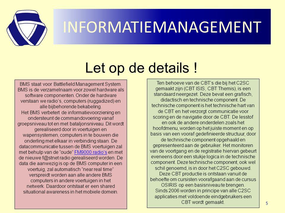INFORMATIEMANAGEMENT 5 Let op de details ! BMS staat voor Battlefield Management System. BMS is de verzamelnaam voor zowel hardware als software compo