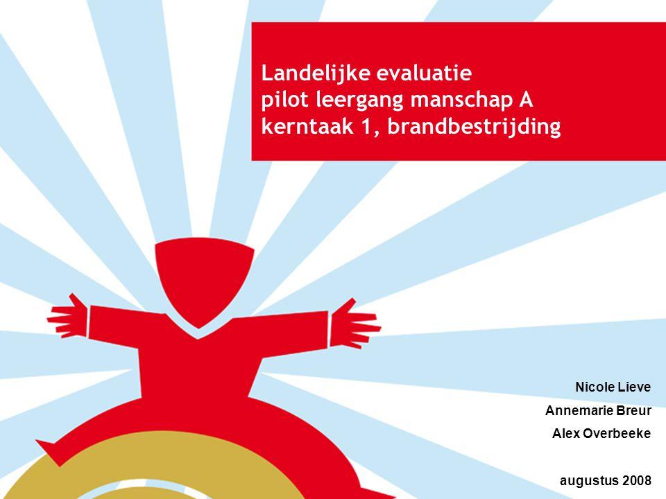 Landelijke evaluatie pilot leergang manschap A kerntaak 1, brandbestrijding Nicole Lieve Annemarie Breur Alex Overbeeke augustus 2008