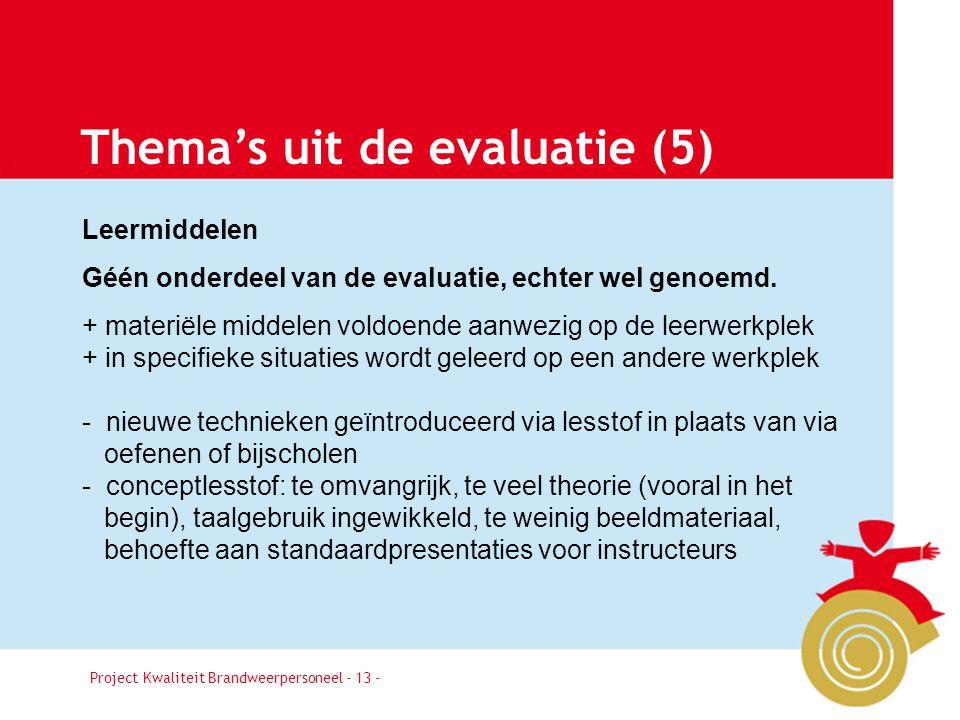Project Kwaliteit Brandweerpersoneel Pagina 13 Thema's uit de evaluatie (5) Leermiddelen Géén onderdeel van de evaluatie, echter wel genoemd.
