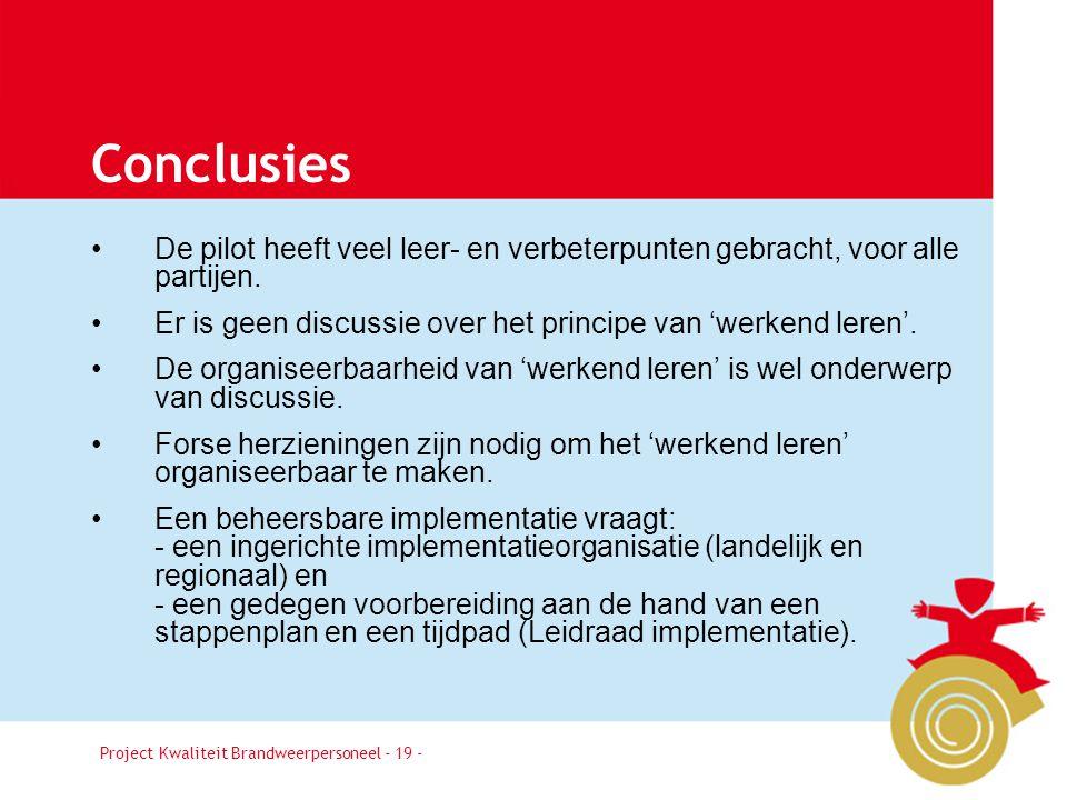Project Kwaliteit Brandweerpersoneel Pagina 19 Conclusies •De pilot heeft veel leer- en verbeterpunten gebracht, voor alle partijen.